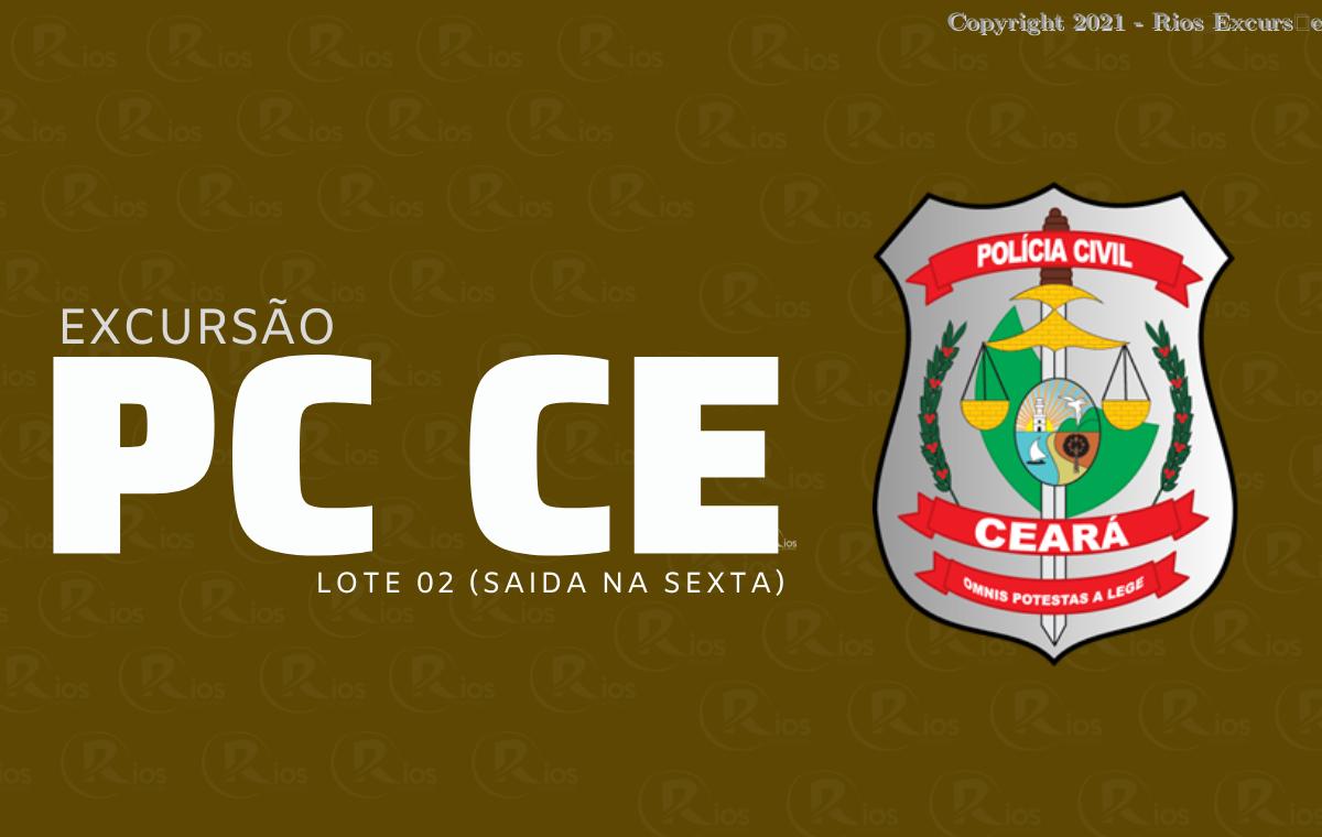 EXCURSãO PC CE (LOTE 2) SAíDA NA SEXTA